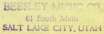 Beesley Music Co., Salt Lake City, Utah (inkstamp, 54mm x 16mm). Courtesy of Robert Behra.