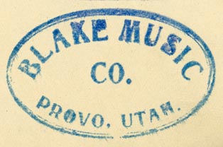 Blake Music Co., Provo, Utah (instamp, 50mm x 31mm). Courtesy of Robert Behra.