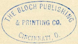 The Bloch Publishing & Printing Co., Cincinnati, Ohio (inkstamp, 42mm x 24mm). Courtesy of R. Behra.