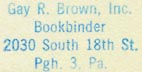 Gay R. Brown, Bookbinder, Pittsburgh, Pennsylvania (inkstamp, 23mm x 12mm, ca.1961). Courtesy of R. Behra.