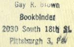 Gay R. Brown, Bookbinder, Pittsburgh, Pennsylvania (inkstamp, 24mm x 15mm, ca.1955). Courtesy of R. Behra.