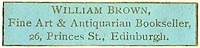 William Brown, Fine Art & Antiquarian Bookseller, Edinburgh, Scotland (33mm x 7mm). Courtesy of S. Loreck.
