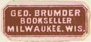 George Brumder, Bookseller, Milwaukee, Wisconsin (approx 21mm x 9mm)