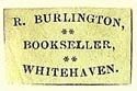 R. Burlington, Bookseller, Whitehaven, England (20mm x 12mm). Courtesy of S. Loreck.