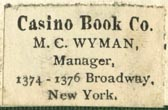 Casino Book Co., M.C. Wyman, Mgr., New York, New York (27mm x 17mm). Courtesy of Robert Behra.