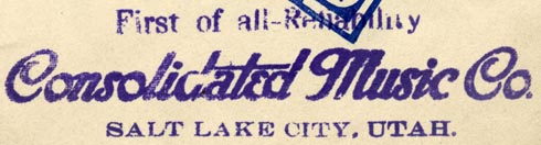 Consolidated Music Co., Salt Lake City, Utah (inkstamp, 81mm x 20mm). Courtesy of Robert Behra.