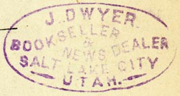 J. Dwyer, Bookseller & News Dealer, Salt Lake City, Utah (inkstamp, 43mm x 22mm). Courtesy of Robert Behra.