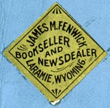 James M. Fenwick, Bookseller and Newsdealer, Laramie, Wyoming (26mm x 26mm, ca.1894?). Courtesy of Robert Behra.