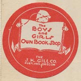 J.K. Gill Co., The Boys and Girls Own Book Shop, Portland, Oregon (26mm dia.)