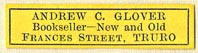 Andrew C. Glover, Bookseller - New and Old, Truro, England (32mm x 8mm). Courtesy of Donald Francis.