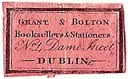 Grant & Bolton, Booksellers & Stationers, Dublin, Ireland (20mm x 12mm). Courtesy of S. Loreck.