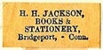 H.H. Jackson, Books & Stationery, Bridgeport, Connecticut (19mm x 8mm). Courtesy of S. Loreck.