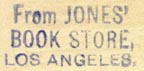 Jones' Book Store, Los Angeles, California (inkstamp, 22mm x 11mm). Courtesy of Robert Behra.