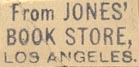 Jones' Book Store, Los Angeles, California (inkstamp, 22mm x 10mm). Courtesy of Donald Francis.