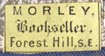 Morley, Bookseller, Forest Hill, S.E. [London, England?] (16mm x 8mm, ca.1889)