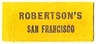 Robertson's, San Francisco, California (22mm x 9mm). Courtesy of S. Loreck.