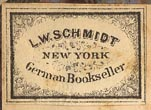 L.W. Schmidt, German Bookseller, New York, NY (24mm x 17mm, ca.1870s?).