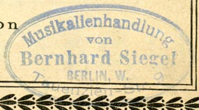 Bernhard Siegel, Musikalienhandlung, Berlin, Germany (inkstamp, 47mm x 25mm). Courtesy of Robert Behra.