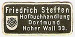 Friedrich Steffen, Hofbuchhandlung, Dortmund, Germany (approx 24mm x 11mm, before 1918). Courtesy of Michael Kunze.