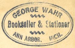 George Wahr, Bookseller & Stationer, Ann Arbor, Michigan (inkstamp, 40mm x 25mm). Courtesy of Robert Behra.