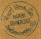 Ward Bros. Co., Book Binders, Jacksonville, Illinois (inkstamp, 20mm dia.). Courtesy of Donald Francis.