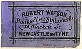 Robert Watson, Bookseller, Stationer, &c., Newcastle-on-Tyne, England (26mm x 15mm). Courtesy of S. Loreck.