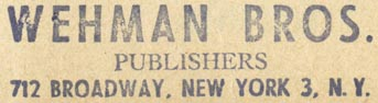 Wehman Bros., Publishers, New York, NY (inkstamp, 56mm x 15mm). Courtesy of Robert Behra.