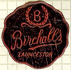 Birchalls, Launceston, Tasmania, Australia (23mm dia.). Courtesy of Dennis Muscovich.