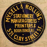 Mysell & Rollins, Stationery Manufacturers - Printers - Bookbinders, San Francisco, California (24mm dia., ca.1880s).