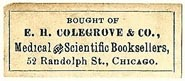 E.H. Colegrove & Co., Medical and Scientific Booksellers, Chicago, Illinois (30mm x 12mm, ca.1894-1908?). Courtesy of S. Loreck.