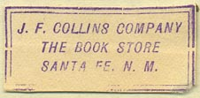 J.F. Collins Company, The Book Store, Santa Fe, New Mexico (inkstamp, 36mm x 16mm). Courtesy of Donald Francis.