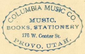 Columbia Music Co., Provo, Utah (inkstamp, 46mm x 28mm). Courtesy of R. Behra.
