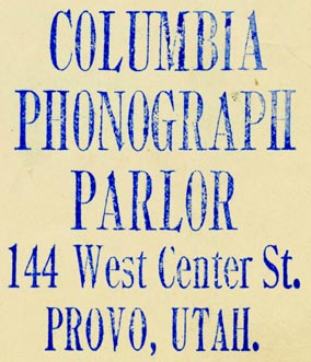 Columbia Phonograph Parlor, Provo, Utah (inkstamp, 45mm x 53mm). Courtesy of R. Behra.